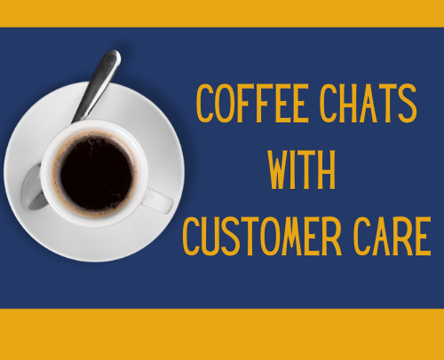 Coffee Chats with Customer Care