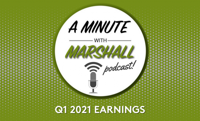 A Minute with Marshall: Q1 2021 Earnings
